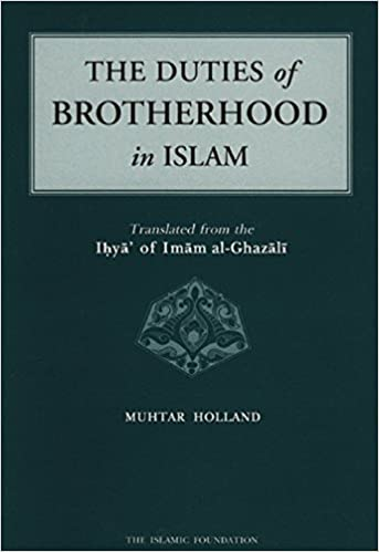The Duties of Brotherhood in Islam: Imam al-Ghazali, Muhtar ...