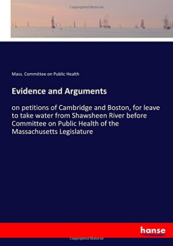 Evidence and Arguments: on petitions of Cambridge and Boston, for leave to take water from Shawsheen River before Committee on Public Health of the Massachusetts Legislature ebook