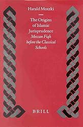 The Origins of Islamic Jurisprudence: Meccan Fiqh Before the Classical Schools (Islamic History and Civilization)