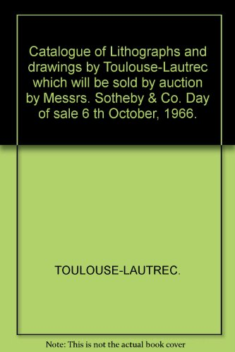 (Catalogue of Lithographs and drawings by Toulouse-Lautrec which will be sold by auction by Messrs. Sotheby & Co. Day of sale 6 th October, 1966.)
