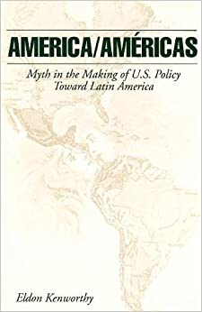 America/Américas: Myth in the Making of U.S. Policy Toward Latin America