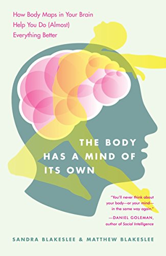 Body Map - The Body Has a Mind of Its Own: How Body Maps in Your Brain Help You Do (Almost) Everything Better