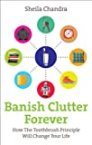 Banish Clutter Forever: How the Toothbrush Principle Will Change Your Life (English Edition)