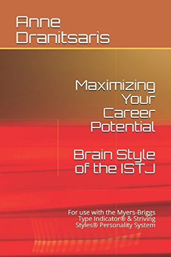 Maximizing Your Career Potential:  Brain Style of the ISTJ: For use with the Myers-Briggs Type Indicator® & Striving Styles® Personality - Careers Style
