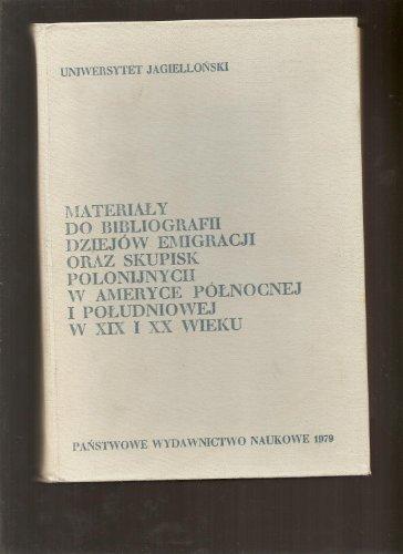 Materiały do bibliografii dziejów emigracji oraz skupisk polonijnych w Ameryce Północnej i Południowej w XIX i XX wieku (Prace polonijne) (Polish Edition)