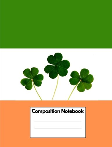 Composition Notebook: Irish Flag Shamrock College Ruled 140 pages (7.44 x 9.69): Ireland Green White Orange Tri-colored Flag with Shamrocks 140 pages (70 sheets) (Volume 17) (Heritage Studies Notebook)