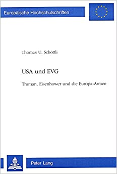 Book USA Und Evg: Truman, Eisenhower Und Die Europa-Armee (Europaeische Hochschulschriften / European University Studie)