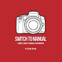 Switch to Manual: A Beginners Guide to Photography