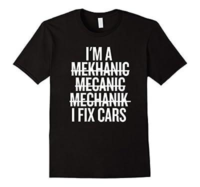 I'm A Mechanic, I Fix Cars Funny Shirt