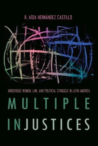 Multiple InJustices: Indigenous Women, Law, and Political Struggle in Latin America (Critical Issues in Indigenous Studi