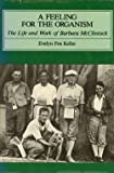 A Feeling for the Organism : The Life and Work of Barbara McClintock, Keller, Evelyn F. and Freeman, W. H., 0716714337