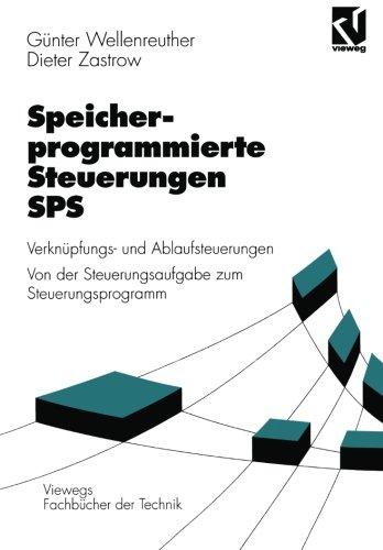 Speicherprogrammierte Steuerungen SPS: Verknpfungs- und Ablaufsteuerungen Von der Steuerungsaufgabe zum Steuerprogramm (Viewegs Fachbcher der Technik) (German Edition)