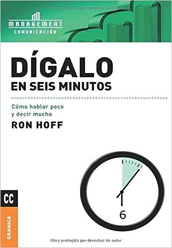 Dígalo En Seis Minutos: Amazon.es: Hoff, Ron, Hoff, Ron: Libros