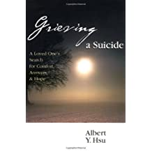 Grieving a Suicide: A Loved One's Search for Comfort, Answers & Hope by Albert Y. Hsu (2002-07-11)