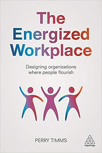 The Energized Workplace: Designing Organizations where People Flourish