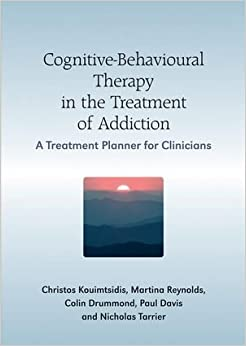 Book Cognitive-Behavioural Therapy in the Treatment of Addiction: A Treatment Planner for Clinicians 1st (first) Edition by Kouimtsidis, Christos, Davis, Paul, Reynolds, Martine, Drumm published by Wiley (2007)