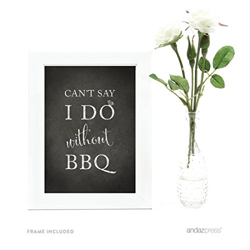Andaz Press Wedding Framed Party Signs, Vintage Chalkboard Print, 5x7-inch, Can't Say I Do Without BBQ Table Sign, 1-Pack, Includes Frame