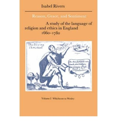 [(Reason, Grace, and Sentiment: Volume 1, Whichcote to Wesley: Whichcote to Wesley v.1: A Study of the Language of Religion and Ethics in England 1660-1780)] [Author: Isabel Rivers] published on (February, 2004) pdf