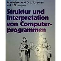 Struktur und Interpretation von Computerprogrammen. Eine Informatik-Einführung