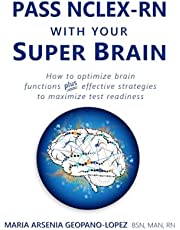Pass NCLEX-RN with Your Super Brain: How to Optimize Brain Functions plus Effective Strategies to Maximize Test Readiness