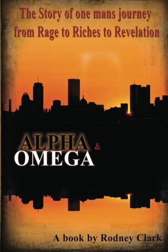 Download Alpha & Omega: The Story of one man's journey from Rage to Riches to Revelation (Volume 1) pdf epub