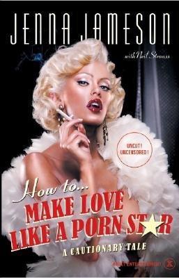 How to Make Love Like a Porn Star: A Cautionary Tale [Hardcover]