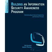 Building an Information Security Awareness Program: Defending Against Social Engineering...