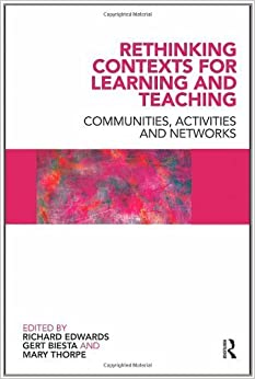 Book Rethinking Contexts for Learning and Teaching: Communities, Activites and Networks (Improving Learning) (2009-04-04)