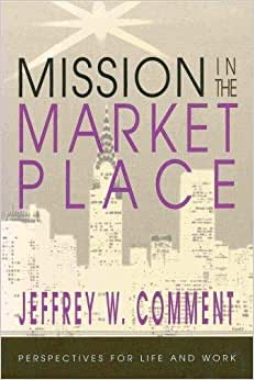 Mission in the marketplace: Perspectives for life and work