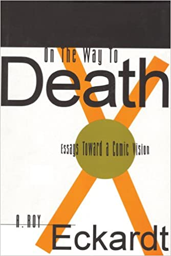 com on the way to death essays toward a comic vision  com on the way to death essays toward a comic vision studies on ethnic groups in hardcover 9781560002345 a roy eckardt books