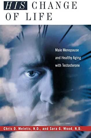 His Change of Life: Male Menopause and Healthy Aging with Testosterone (Complementary and Alternative Medicine)