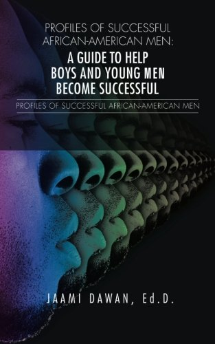 Search : Profiles of Successful African-American Men: A Guide to Help Boys and Young Men Become Successful