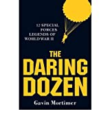 TheDaring Dozen 12 Special Forces Legends of World War II by Mortimer, Gavin ( Author ) ON Jun-06-2012, Hardback