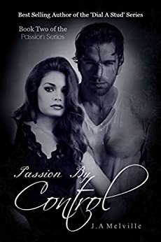 Passion By Control (Passion Series Book 2) by [Melville, J. A]