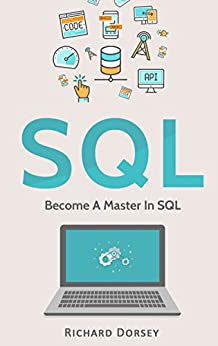 SQL: Become A Master In SQL (SQL Programming Language, Databases, Computer Programming, Structured Query Language, Scripting, JavaScript) by [Dorsey, Richard]
