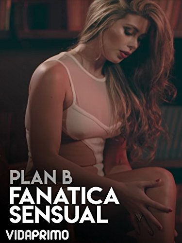 Plan B - Fanatica Sensual - Hustler Tv