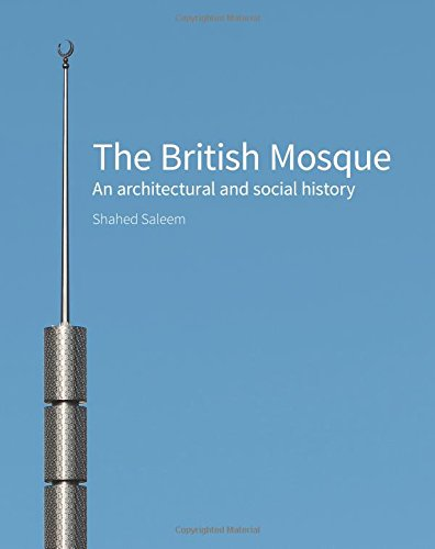 [B.e.s.t] The British Mosque: An Architectural and Social History ZIP