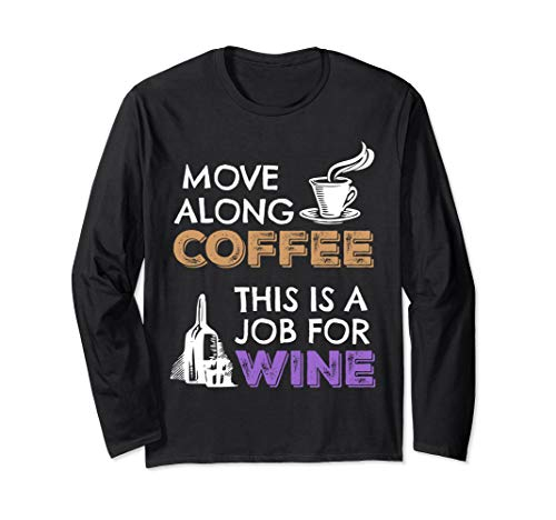 Move Along Coffee This is a Job for Wine Funny Long-Sleeve Unisex T-Shirt