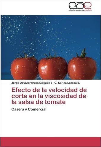 Efecto de la velocidad de corte en la viscosidad de la salsa de tomate: Casera y Comercial (Spanish Edition): Jorge Octavio Virues Delgadillo, ...