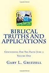 Biblical Truths And Applications Volume One: Contending For The Faith -- Jude 3 (Biblical Studies Series from Self Publishing Innovations)