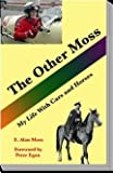 The Other Moss : A Life with Cars and Horses, Moss, E. Al, 1604582219