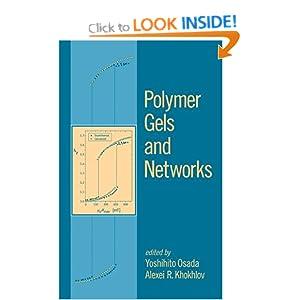 Polymer Gels and Networks Alexei Khokhlov, Yoshihito Osada