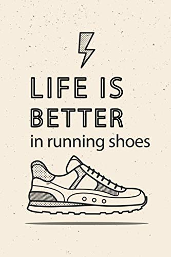 Life is better in running shoes: Weekly Running Log Book 2019 and Running Log Journal With Yearly Running Planner Calendar Schedule Track Your Running Goal Distance Time HR Walk Type