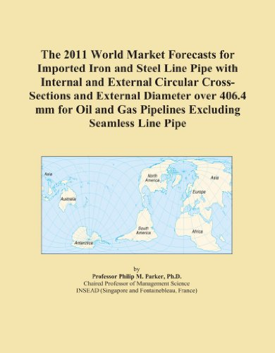 The 2011 World Market Forecasts for Imported Iron and Steel Line Pipe with Internal and External Circular Cross-Sections and External Diameter over ... Gas Pipelines Excluding Seamless Line Pipe
