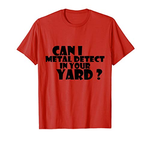 Can I metal detect in your yard T-shirt Metal detecting Tee