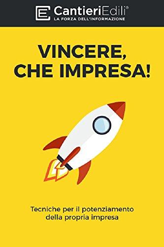 VINCERE CHE IMPRESA!: Tecniche per il potenziamento della propria impresa (Italian Edition)