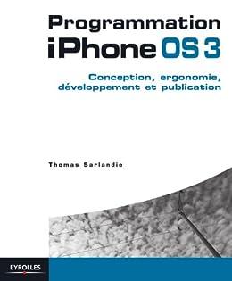 Programmation iPhone 3. Conception, développement et publication (French Edition) by [Sarlandie Thomas]