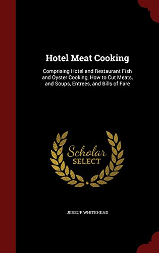 - Hotel Meat Cooking: Comprising Hotel and Restaurant Fish and Oyster Cooking, How to Cut Meats, and Soups, Entrees, and Bills of Fare