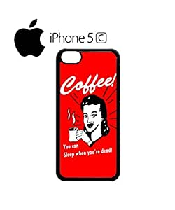 Coffee You Can Sleep When You Are Dead Mobile Cell Phone Case Cover iPhone 5c White