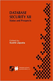 Book Database Security Xii: Status And Prospects (IFIP Advances in Information and Communication Technology)